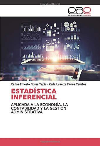 ESTADÍSTICA INFERENCIAL: APLICADA A LA ECONOMÍA, LA CONTABILIDAD Y LA GESTIÓN ADMINISTRATIVA