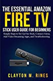 The Essential Amazon Fire TV Stick User Guide for Beginners: Simple Steps to Set...