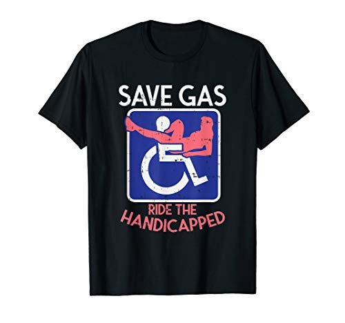 Funny Handicap Shirts Amputee Sex Wheelchair Handicapped T-Shirt