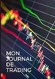 Journal de trading: Carnet de note à remplir pour suivre vos trades - Devenez rentable avec une analyse approfondie de vos trades.