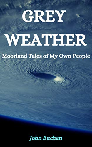 Grey Weather : Moorland Tales of My Own People (English Edition)