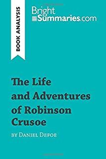 The Life and Adventures of Robinson Crusoe by Daniel Defoe (Book Analysis): Detailed Summary, Analysis and Reading Guide