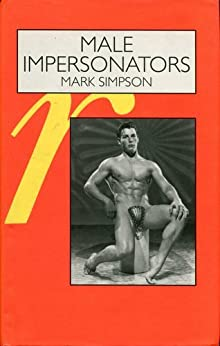 Male Impersonators: Men Performing Masculinity by [Mark Simpson]