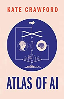 Atlas of AI: Power, Politics, and the Planetary Costs of Artificial Intelligence (English Edition) par [Kate Crawford]