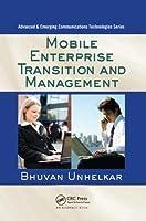 Mobile Enterprise Transition and Management (Advanced & Emerging Communications Technologies)