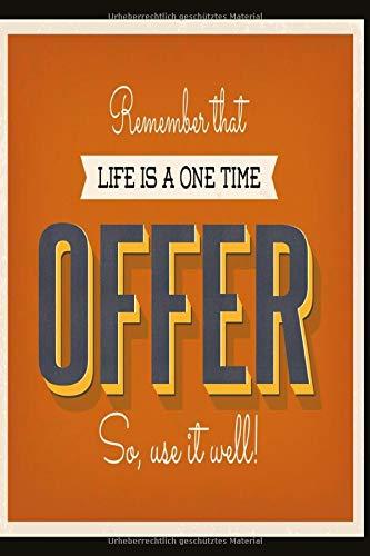 Notizbuch Remember that life is a one time offer – so, use it well!: motivierendes und weises Notizbuch 120 linierte Seiten Din A5 perfekt als Notizheft, Tagebuch und Journal Geschenk