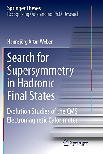 Search for Supersymmetry in Hadronic Final States: Evolution Studies of the CMS Electromagnetic Calorimeter (Springer Theses)