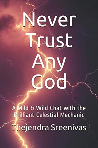Book: Never Trust Any God - A Mild & Wild Chat with the Brilliant Celestial Mechanic by Thejendra BS