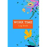 "Work Time Log Book: Timesheet Log Book To Record Time | Work Hours Log | Employee Time Log | In And Out Sheet | Timesheet | Work Time Record Book | 6"" x 9"" 100 Pages"
