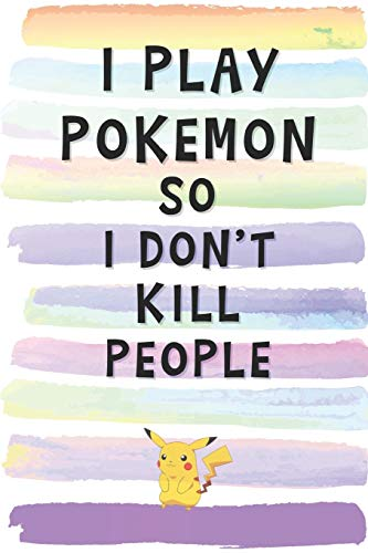 I Play Pokemon So I Don't Kill People: Blank Lined Notebook Journal Gift for Pikachu Loving Friend, Coworker, Boss