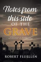 Notes from This Side of the Grave: A Testimony of Redemption, Restoration, and Resurrection