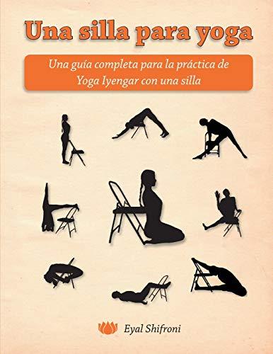 Una silla para yoga: Una guía completa para la práctica de