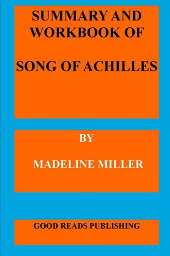 SUMMARY AND WORKBOOK: THE SONG OF ACHILLES - (Madeline Miller)