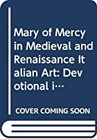 Mary of Mercy in Medieval and Renaissance Italian Art: Devotional image and civic emblem