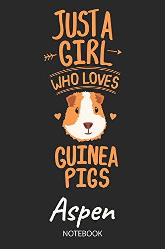 Just A Girl Who Loves Guinea Pigs - Aspen - Notebook: Cute Blank Lined Personalized & Customized Name School Notebook Journal for Girls & Women. ... Back To School, Birthday, Christmas.