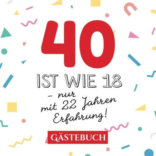 40 Ist Wie 18 Nur Mit 22 Jahren Erfahrung Gästebuch Zum 40geburtstag Für Mann Oder Frau 40 Jahre Geschenk Lustige Deko Buch Für