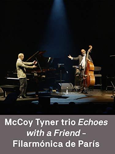 McCoy Tyner trio 'Echoes with a Friend' - Filarmónica de París