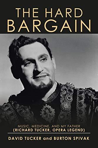 The Hard Bargain: Music, Medicine, and My Father (Richard Tucker, Opera Legend)