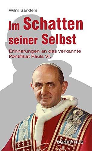 Im Schatten seiner Selbst: Erinnerungen an das verkannte Pontifikat Pauls VI.