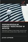 ODPOWIEDZIALNI LIDERZY KOŚCIOŁÓW W AFRYCE: POBIERANIE PRÓBEK Z K MATTHEWS, DAVID GITARI, JESSE MUGAMBI, JOSIAH KIBIRA I MERCY ODUYOYE (Polish Edition)