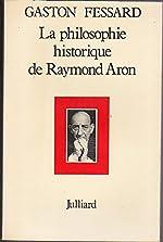 La philosophie historique de Raymond Aron de Gaston Fessard