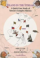 Islands in the Streams: A Quick Case Study of Taiwan's Complex History