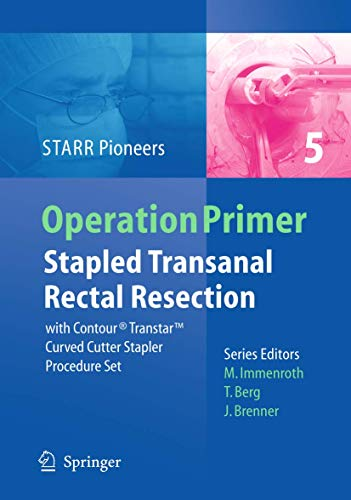 Stapled Transanal Rectal Resection: with Contour Transtar Curved Cutter Spapler Procedure Set (Operation Primers (5), Band 5)