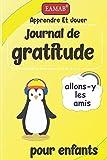 Journal de gratitude pour enfants: 120 jours d'écriture quotidienne Un journal pour enseigner les enfants à écrire et à pratiquer la gratitude et la ... votre enfant à grandir heureux et positif.