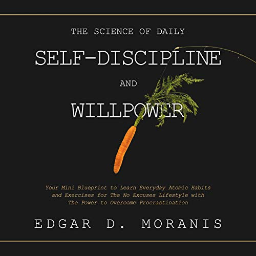The Science of Daily Self-Discipline and Willpower     Your Mini Blueprint to Learn Everyday Atomic Habits and Exercises for the No Excuses Lifestyle with the Power to Overcome Procrastination              By:                                                                                                                                 Edgar D. Moranis                               Narrated by:                                                                                                                                 Ryan Albert                      Length: 3 hrs and 46 mins     14 ratings     Overall 4.4
