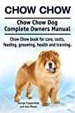 Chow Chow. Chow Chow Dog Complete Owners Manual. Chow Chow book for care, costs, feeding, grooming, health and training.