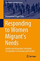 Responding to Women Migrant's Needs: Gender and Integration Sensitivity of Legislation in Germany and Sweden (Contributions to Political Science)