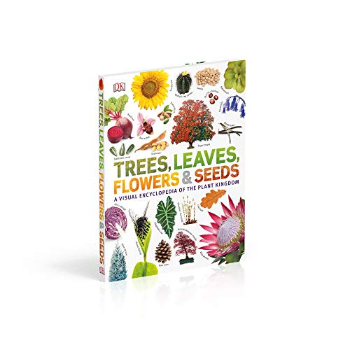 Trees, Leaves, Flowers & Seeds: A visual encyclopedia of the plant kingdom