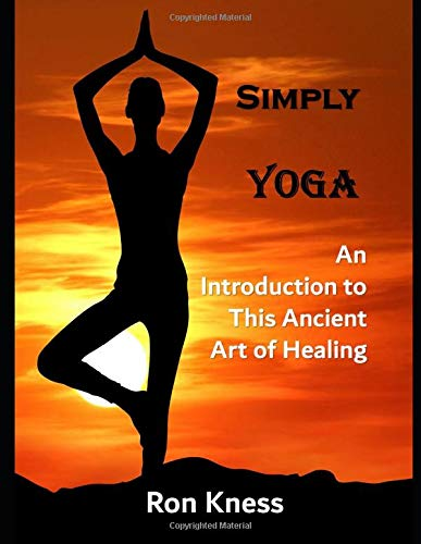 Simply Yoga: An Introduction to This Ancient Art of Healing