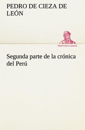 Segunda parte de la crónica del Perú, que trata del señorio de los Incas Yupanquis y de sus grandes hechos y gobernacion (TREDITION CLASSICS)