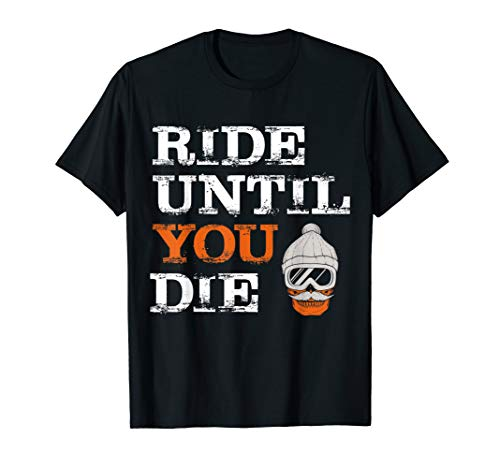 Ride Until You Die! Snowboarder Snowboard Lustiges Ski T-Shirt