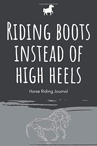 Riding Boots instead of High Heels - Horse Riding Journal: A5 horse diary | equestrian training diary | horse training book | riding participation | ... owners, horse lovers, children, men and women