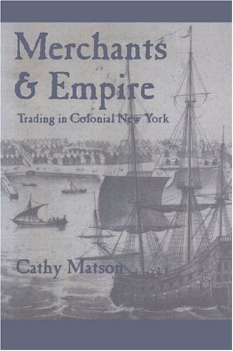 Merchants and Empire: Trading in Colonial New York (Early America: History, Context, Culture)