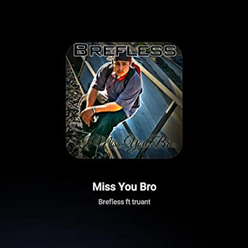 Miss You Bro