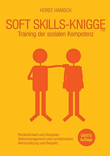 Soft Skills-Knigge 2100: Training der sozialen Kompetenz, Persönlichkeit und Charakter, Selbstmanagement und Lerntechniken, Wertschätzung und Respekt (Soft Skills, Rhetorik, Kommunikation, Band 5)