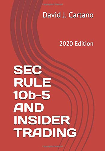 SEC RULE 10b-5 AND INSIDER TRADING: 2020 Edition