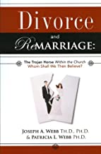 Divorce and Remarriage: The Trojan Horse Within the Church: Whom Shall We Then Believe?