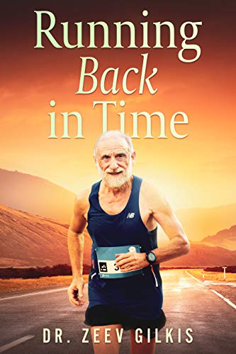 Running Back in Time: Discovering the Formula to Beat the Aging Process and Get Younger (Younger Than Ever Book 2) by [Dr. Zeev Gilkis]