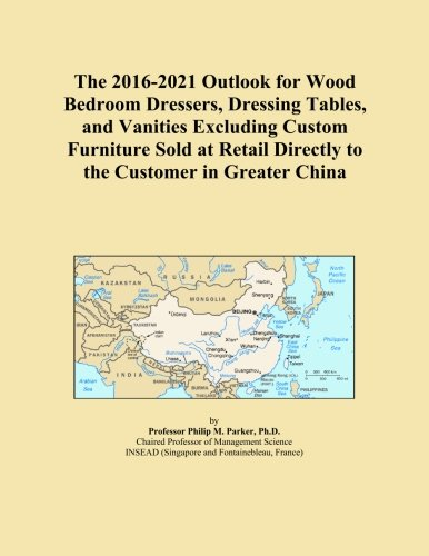 The 2016-2021 Outlook for Wood Bedroom Dressers, Dressing Tables, and Vanities Excluding Custom Furniture Sold at Retail Directly to the Customer in Greater China