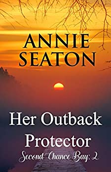 Her Outback Protector (Second Chance Bay Book 2) by [Annie Seaton]