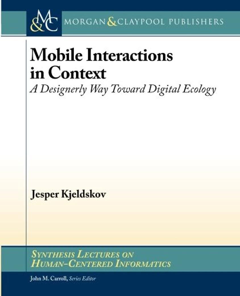 きしむ教えるモードリンMobile Interactions in Context: A Designerly Way Toward Digital Ecology (Synthesis Lectures on Human-centered Informatics)