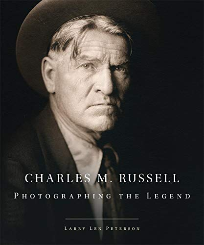 Charles M. Russell: Photographing the Legend (Volume 15) (The Charles M. Russell Center Series on Art and Photography of