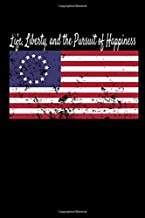 Life, Liberty, and the Pursuit of Happiness: Betsy Ross American Flag Notebook   1776 Patriotic USA Flag   Blank Lined Composition Book   Eagle   ... For Patriots   Dimensions: 6 x 9, 110 Pages