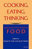 Cooking, Eating, Thinking: Transformative Philosophies of Food