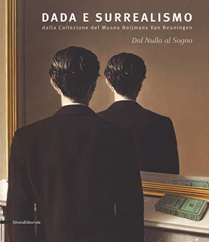 Dal nulla al sogno. Dada e surrealismo. Dalla Collezione del Museo Boijmans Van Beuningen. Catalogo della mostra (Alba, 27 ottobre 2018-25 febbraio 2019)