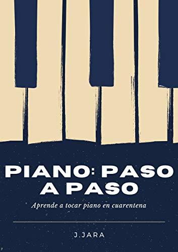 Piano: paso a paso: Aprende a tocar piano en cuarentena (Spanish Edition)